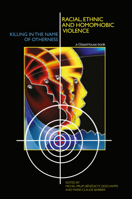 Racial Ethnic and Homophobic Violence: Killing in the Name of Otherness - Prum, Michel (Editor), and Deschamps, Benedicte (Editor), and Barbier, Marie-Claude (Editor)