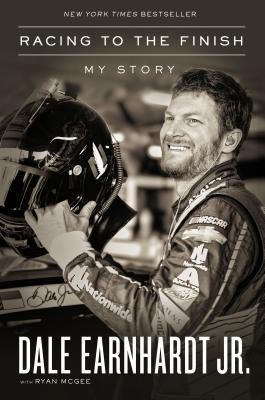 Racing to the Finish: My Story - Earnhardt Jr, Dale, and McGee, Ryan