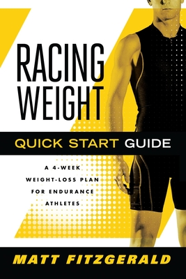 Racing Weight Quick Start Guide: A 4-Week Weight-Loss Plan for Endurance Athletes - Fitzgerald, Matt