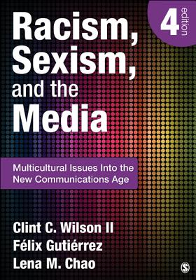 Racism, Sexism, and the Media: Multicultural Issues Into the New Communications Age - Wilson, Clint C, II, and Gutierrez, Felix, Dr., and Chao, Lena M