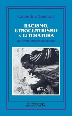 Racismo, Etnocentrismo y Literatura: La Novela Indigenista Andina - Saintoul, Catherine