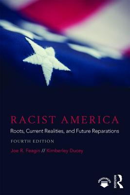Racist America: Roots, Current Realities, and Future Reparations - Feagin, Joe R, and Ducey, Kimberley