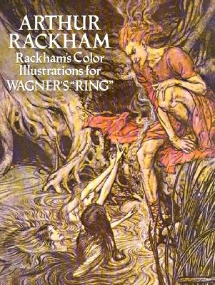 "Rackham's Color Illustrations for Wagner's ""Ring"" - Rackham, Arthur, and Spero, James (Introduction by)"