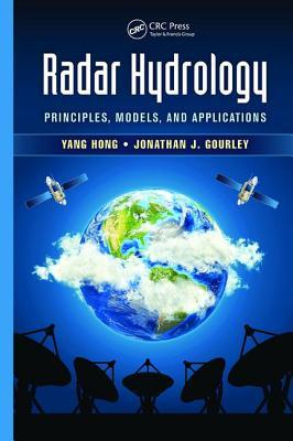 Radar Hydrology: Principles, Models, and Applications - Hong, Yang, and Gourley, Jonathan J.