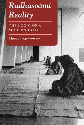 Radhasoami Reality: The Logic of a Modern Faith - Juergensmeyer, Mark