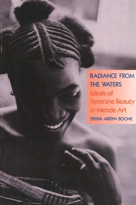 Radiance from the Waters: Ideals of Feminine Beauty in Mende Art - Boone, Sylvia Ardyn