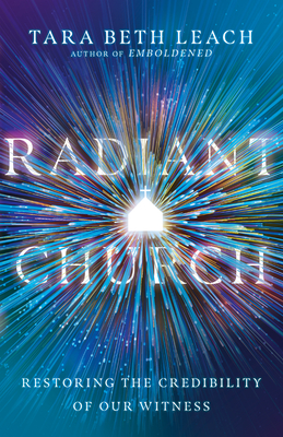 Radiant Church: Restoring the Credibility of Our Witness - Leach, Tara Beth