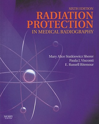Radiation Protection in Medical Radiography - Haynes, Kelli, and Statkiewicz Sherer, Mary Alice, As, Rt(r), and Visconti, Paula J