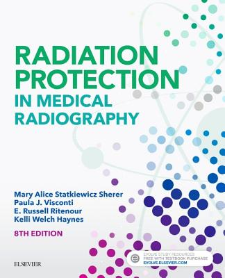 Radiation Protection in Medical Radiography - Statkiewicz Sherer, Mary Alice, As, Rt(r), and Visconti, Paula J, PhD, and Ritenour, E Russell, PhD, Facr