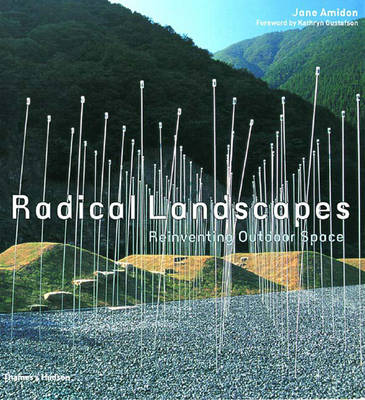 Radical Landscapes: Reinventing Outdoor Space - Amidon, Jane, and Gustafson, Kathryn (Foreword by)