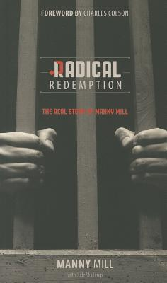 Radical Redemption: The Real Story of Manny Mill - Mill, Manny, and Skallerup, Jude, and Colson, Charles (Foreword by)