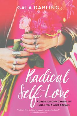 Radical Self-Love: A Guide to Loving Yourself and Living Your Dreams - Darling, Gala
