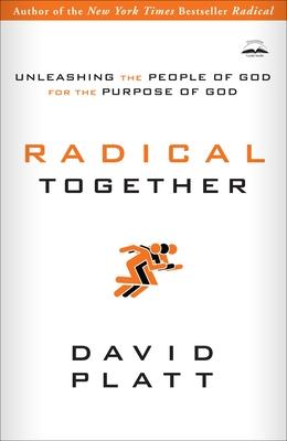 Radical Together: Unleashing the People of God for the Purpose of God - Platt, David