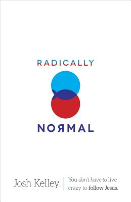 Radically Normal - Kelley, Josh