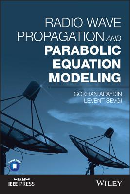 Radio Wave Propagation and Parabolic Equation Modeling - Apaydin, Gokhan, and Sevgi, Levent
