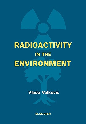 Radioactivity in the Environment: Physicochemical Aspects and Applications - Valkovic, Vlado