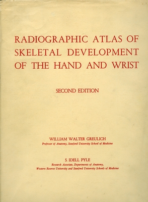 Radiographic Atlas of Skeletal Development of the Hand and Wrist - Greulich, William Walter, and Pyle, S Idell