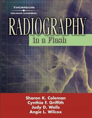 Radiography in a Flash - Coleman, Sharon K, and Griffith, Cynthia F, and Wells, Judy D