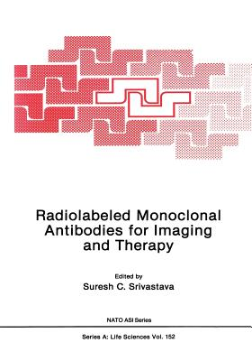 Radiolabeled Monoclonal Antibodies for Imaging and Therapy - Srivastava, Suresh C. (Editor)
