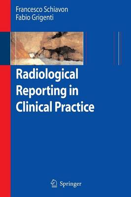 Radiological Reporting in Clinical Practice - Schiavon, Francesco, and Berletti, R, and Terheyden, N Van (Contributions by)