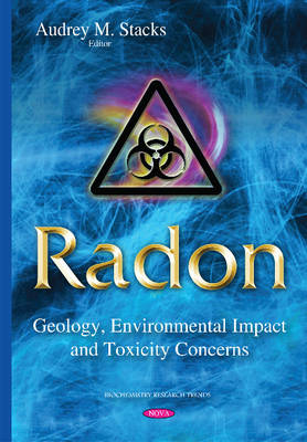 Radon: Geology, Environmental Impact & Toxicity Concerns - Stacks, Audrey M. (Editor)
