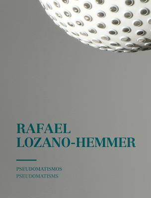 Rafael Lozano-Hemmer: Pseudomatism - Lozano-Hemmer, Rafael, and Barrios, Jose Luis (Contributions by), and Forde, Kathleen (Contributions by)