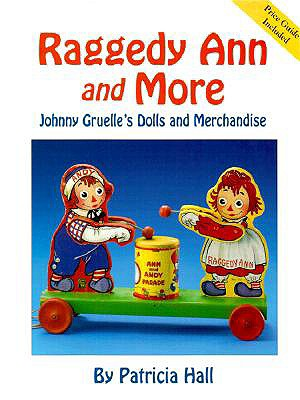 Raggedy Ann and More: Johnny Gruelle's Dolls and Merchandise - Hall, Patricia