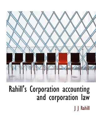 Rahill's Corporation Accounting and Corporation Law - Rahill, J J