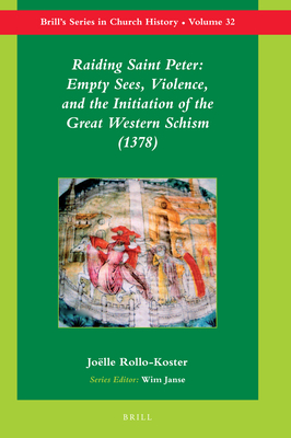 Raiding Saint Peter: Empty Sees, Violence, and the Initiation of the Great Western Schism (1378) - Rollo-Koster, Joelle, PH.D.