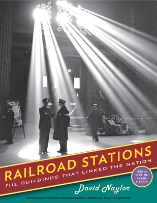 Railroad Stations: The Buildings That Linked the Nation - Naylor, David