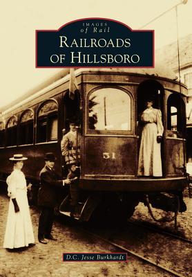 Railroads of Hillsboro - Burkhardt, D C Jesse