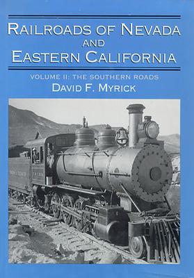 Railroads of Nevada and Eastern California: Volume Two - Myrick, David F