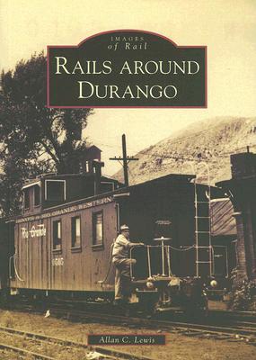 Rails Around Durango - Lewis, Allan C