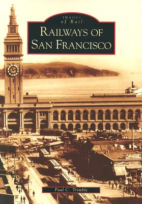 Railways of San Francisco - Trimble, Paul C