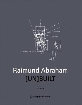 Raimund Abraham [Un]built - Groihofer, Brigitte (Editor)