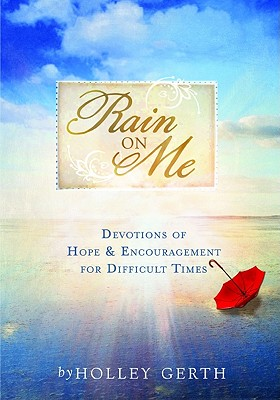 Rain on Me: Devotions of Hope & Encouragement for Difficult Times - Gerth, Holley