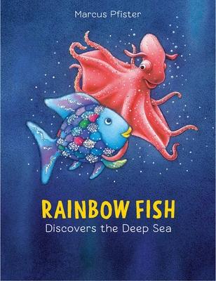Rainbow Fish Discovers the Deep Sea - Pfister, Marcus