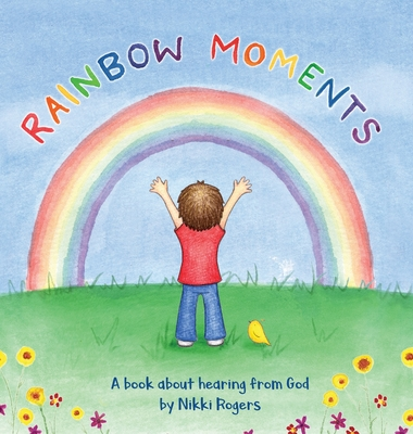 Rainbow Moments: A book about hearing from God -