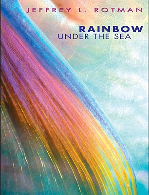 Rainbow Under the Sea - Rotman, Jeffrey L