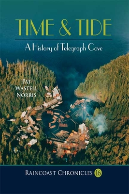 Raincoast Chronicles 16: Time & Tide: A History of Telegraph Cove - Norris, Pat Wastell, and White, Howard (Preface by)