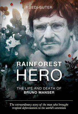 Rainforest Hero: The Life and Death of Bruno Manser - Suter, Ruedi