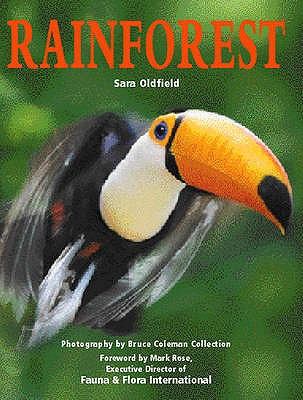 Rainforest - Oldfield, Sara, and Bruce Coleman Collection (Photographer), and Rose, Mark (Foreword by)