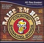Raise 'Em High: All Time Greatest Country Drinking Songs