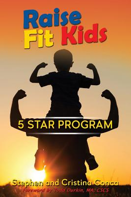 Raise Fit Kids: A Five Star Program - Conca, Cristina, and Durkin, Todd (Foreword by), and Conca, Stephen