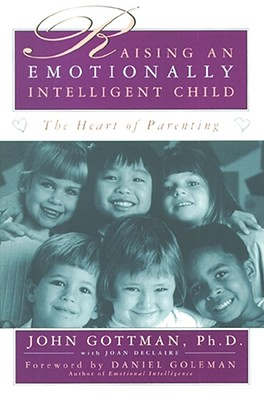 Raising an Emotionally Intelligent Child - Goleman, Daniel, Prof. (Foreword by), and Declaire, Joan, and Gottman, John