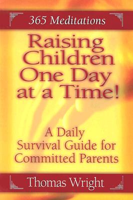 Raising Children One Day at a Time: A Daily Survival Guide for the Committed Parent (3 - Wright, Thomas