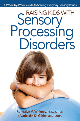 Raising Kids with Sensory Processing Disorders: A Week-By-Week Guide to Solving Everyday Sensory Issues - Whitney, Rondalyn