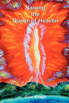 Raising the Queen of Heaven - Knape, Glen W