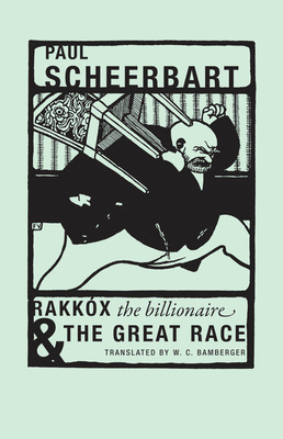 Rakkóx the Billionaire & the Great Race - Scheerbart, Paul, and Bamberger, W (Translated by)