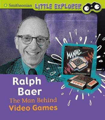 Ralph Baer: The Man Behind Video Games - Dickmann, Nancy
